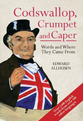 Codswallop, Crumpet and Caper: Words and Where They Came From (Hardback)
