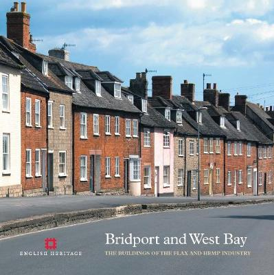 Bridport and West Bay: The buildings of the flax and hemp industry - Informed Conservation (Paperback)