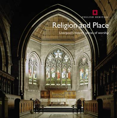Religion and Place: Liverpool's Historic Places of Worship - Informed Conservation (Paperback)