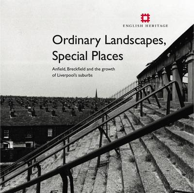 Ordinary Landscapes, Special Places: Anfield, Breckfield and the Growth of Liverpool's Suburbs - Informed Conservation (Paperback)
