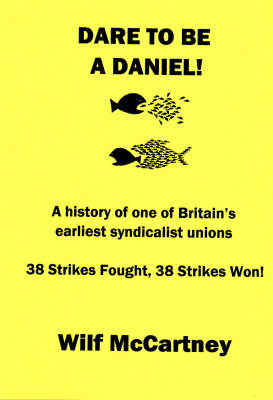 Dare to be a Daniel: The Story of One of Britain's Earliest Syndicalist Unions (Paperback)