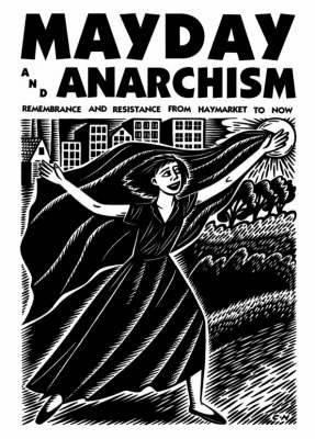 Mayday and Anarchism: Remembrance and Resistance from Haymarket to Now - Anarchist Sources S. No. 4 (Paperback)