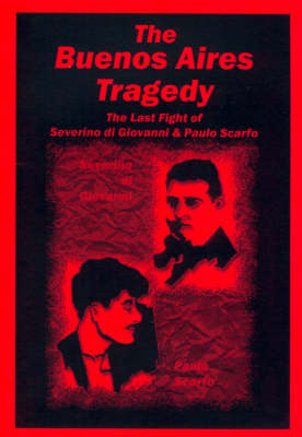 The Buenos Aires Tragedy 29 January-2 February 1931: The Last Fight of Severino Di Giovanni and Paulo Scarfo (Paperback)