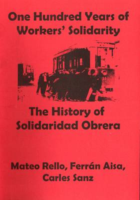 """One Hundred Years of Workers' Solidarity: The History of """"Solidaridad Obrera"""" - Anarchist Sources S. No. 10 (Paperback)"""