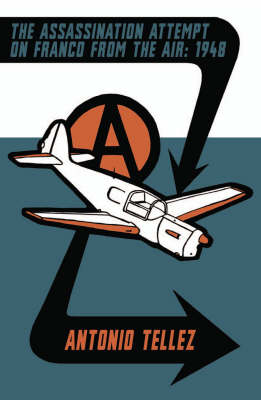 The Assassination Attempt on Franco from the Air - 1948 - Anarchist Library No. 8 (Paperback)