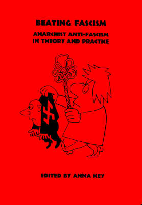 Beating Fascism: Anarchist Anti-fascism in Theory and Practice - Anarchist Sources S. No. 6 (Paperback)