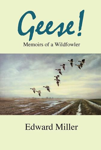 Geese!: Memoirs of a Wildfowler (Hardback)