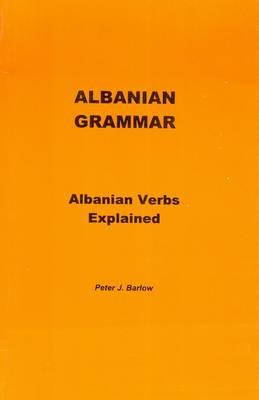 Albanian Grammar: Albanian Verbs Explained (Paperback)