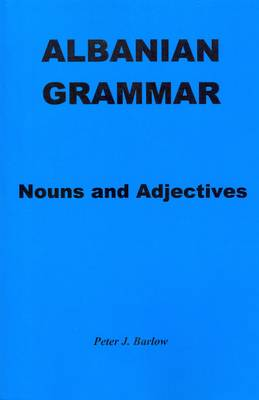 Albanian Grammar: Nouns and Adjectives (Paperback)