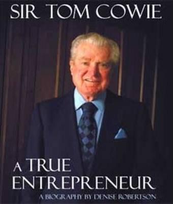 Sir Tom Cowie, a True Entrepreneur: A Biography (Paperback)