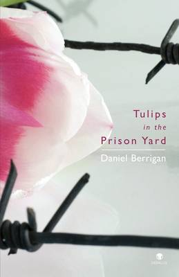 Tulips in the Prison Yard: Selected Poems of Daniel Berrigan (Paperback)