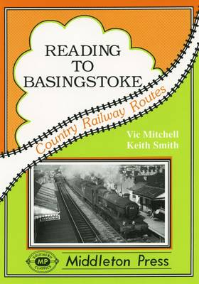 Reading to Basingstoke: Including the Secret Bramley MOD System - Country Railway Routes (Hardback)