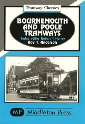 Bournemouth and Poole Tramways - Tramways Classics (Hardback)