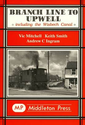 Branch Line to Upwell: Featuring the Wisbech & Upwell Tramway - Branch Lines (Hardback)