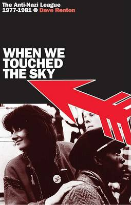 When We Touched the Sky: The Anti-Nazi League 1977-1981 (Paperback)