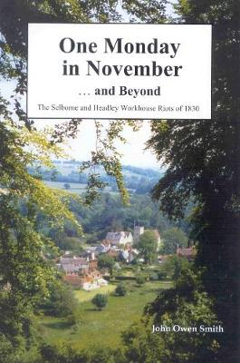 One Monday in November... And Beyond: The Story of the Selborne and Headley Workhouse Riots of 1830... And Their Aftermath (Paperback)