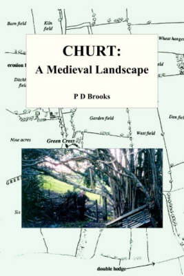 Churt: A Medieval Landscape: Peasant Life in Medieval Churt (Paperback)