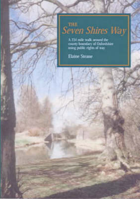 The Seven Shires Way: A 234 Mile Walk Around the County Boundary of Oxfordshire Using Public Rights of Way - Walkabout (Paperback)