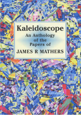 Kaleidoscope: An Anthology of the Papers of James R.Mathers 1916-1986 (Paperback)