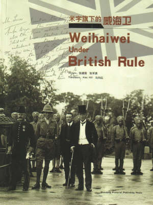 Weihaiwei Under British Rule: Weihai (Weihaiwei) Twinned with the British Town of Cheltenham (Paperback)