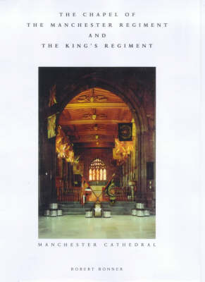 The Chapel of the Manchester Regiment and the King's Regiment: Manchester Cathedral (Paperback)
