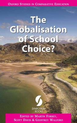 The Globalisation of School Choice - Oxford Studies in Comparative Education (Paperback)