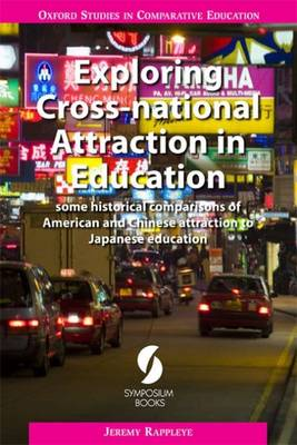 Exploring Cross-National Attraction in Education: Some Historical Comparisons of American and Chinese Attraction to Japanese Education - Oxford Studies in Comparative Education (Paperback)