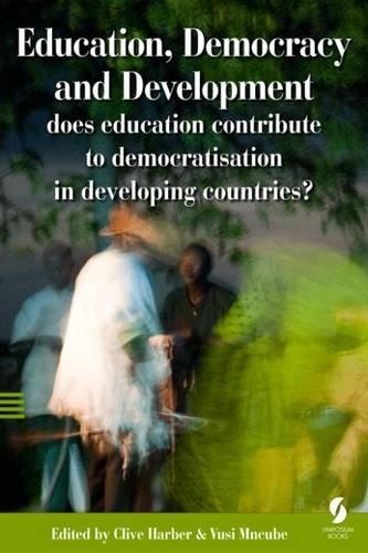 Education, Democracy and Development: Does Education Contribute to Democratisation in Developing Countries? (Paperback)