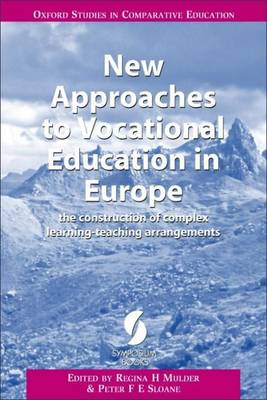 New Approaches to Vocational Education in Europe: The Construction of Complex Learning-Teaching Arrangements - Oxford Series in Comparative Education S. (Paperback)