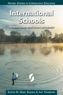 International Schools: Current Issues and Future Prospects 2016 - Oxford Studies in Comparative Education (Paperback)