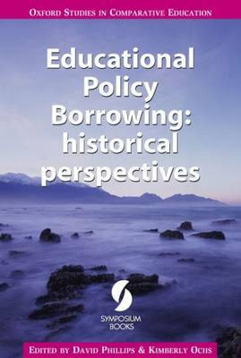 Educational Policy Borrowing: Historical Perspectives - Oxford Studies in Comparative Education (Paperback)