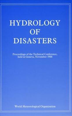 Hydrology of Disasters: Proceedings of the World Meteorological Organization Technical Conference Held in Geneva, November 1988 (Hardback)