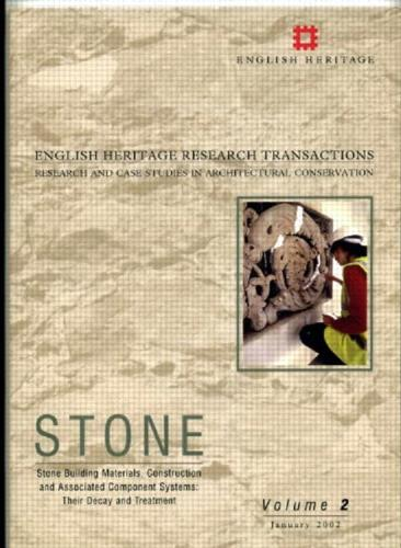 Stone: Stone Builing Materials, Construction and Associated Component Systems - Their Decay and Treatment - English Heritage Research Transactions v. 2 (Paperback)
