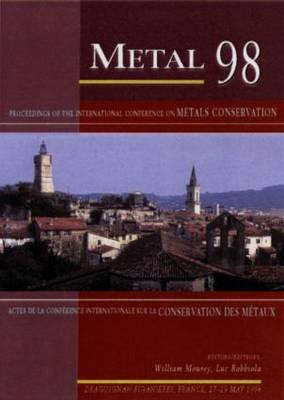 Metal '98: Proceedings of the International Conference on Metals Conservation, Draguignan, France, May 1998 (Paperback)