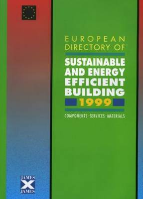 European Directory of Sustainable and Energy Efficient Building 1999: Components, Services, Materials (Paperback)