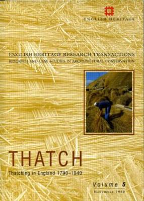 Thatch: Thatching in England 1790-1940 Pt. 1 - English Heritage Research Transactions v. 5 (Paperback)