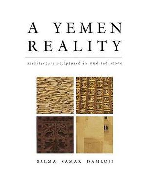 A Yemen Reality: Architecture Sculptured in Mud and Stone (Hardback)