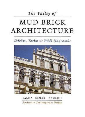 The Valley of Mud-brick Architecture: Shibam Tarim and Wadi Hadramut - Ancient to contemporary design (Hardback)