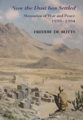 Now the Dust Has Settled: Memories of War and Peace, 1939-1994 (Hardback)