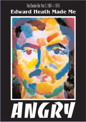 Edward Heath Made Me Angry: Christie File v. 3 (Paperback)