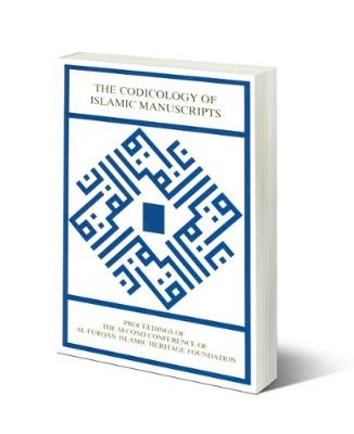 The Codicology of Islamic Manuscripts: Proceedings of the Second Conference of Al-Furqan Islamic Heritage Foundation, 4-5 December 1993 - Conference Proceedings (Paperback)