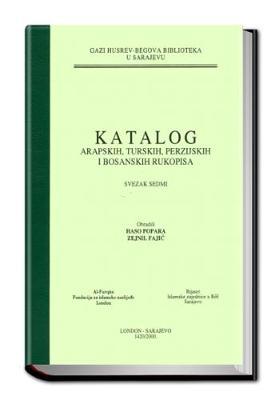 Catalogue of the Arabic, Turkish, Persian and Bosnian Manuscripts in the Ghazi Husrev-Bey Library Sarajevo: Volume 7 - Catalogues of Islamic Manuscripts S. No. 31 (Hardback)