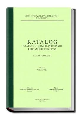 Catalogue of the Arabic, Turkish, Persian and Bosnian Manuscripts in the Ghazi Husrev-Bey Library Sarajevo: Volume 11 - Catalogues (Hardback)