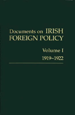 Documents on Irish Foreign Policy: v. 1 - Documents on Irish Foreign Policy 1 (Hardback)