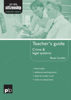 Crime and Legal Systems: Teacher's Guide - Get into Citizenship S. (Hardback)