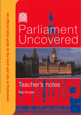 Parliament Uncovered: Teacher's Notes: An Official Video Guide to the Work and Role of Parliament