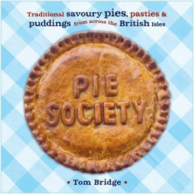 Pie Society: Traditional Savoury Pies, Pasties and Puddings from Across the British Isles (Paperback)