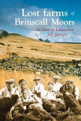 Lost Farms of Brinscall Moors: The Lives of Lancashire Hill Farmers (Paperback)
