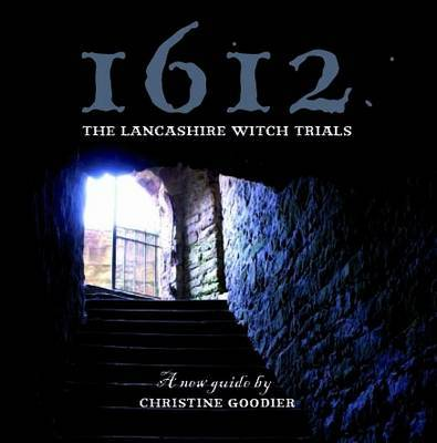 1612: the Lancashire Witch Trials: A New Guide by Christine Goodier (Paperback)