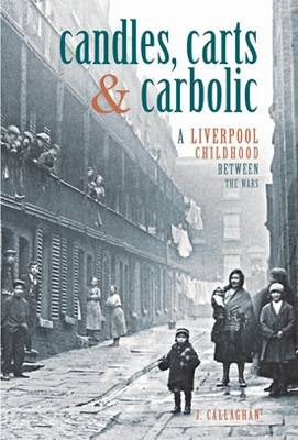Candles, Carts and Carbolic: A Liverpool Childhood Between the Wars (Paperback)